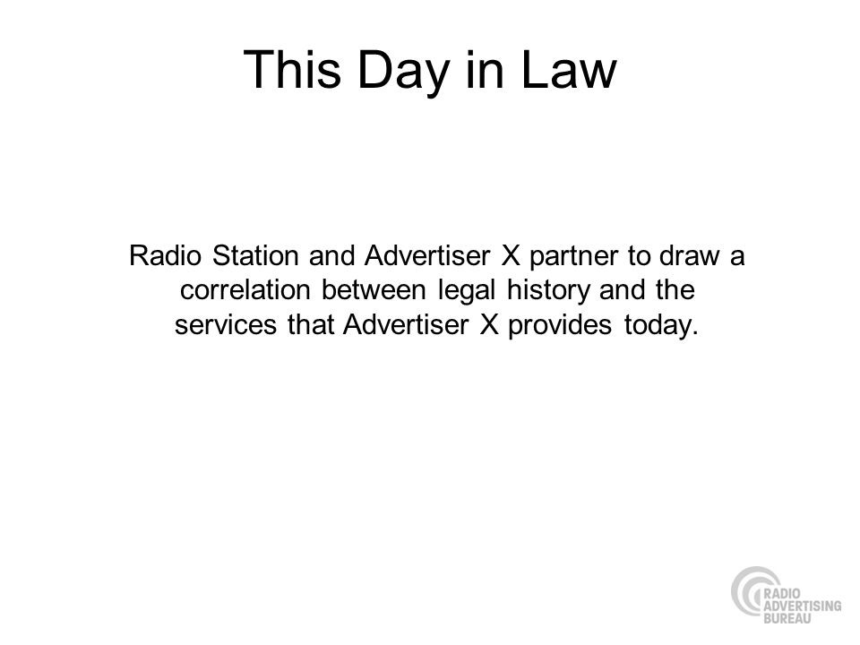 This Day in Law Radio Station and Advertiser X partner to draw a correlation between legal history and the services that Advertiser X provides today.