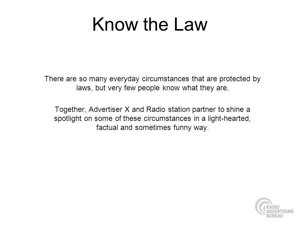 Know the Law There are so many everyday circumstances that are protected by laws, but very few people know what they are. Together, Advertiser X and R