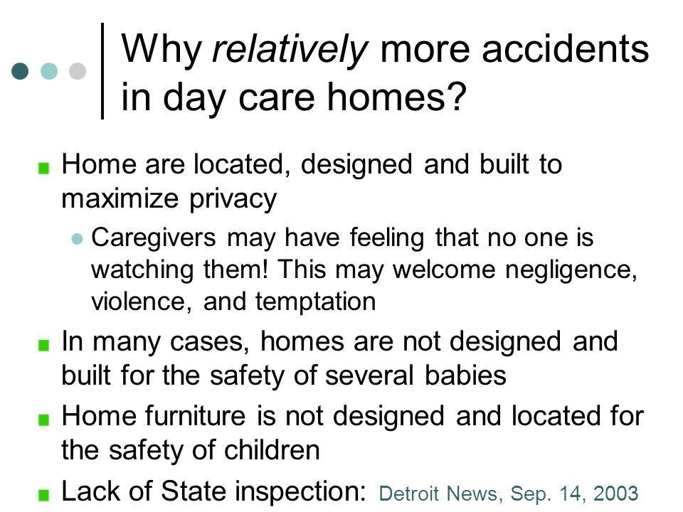 Why relatively more accidents in day care homes.