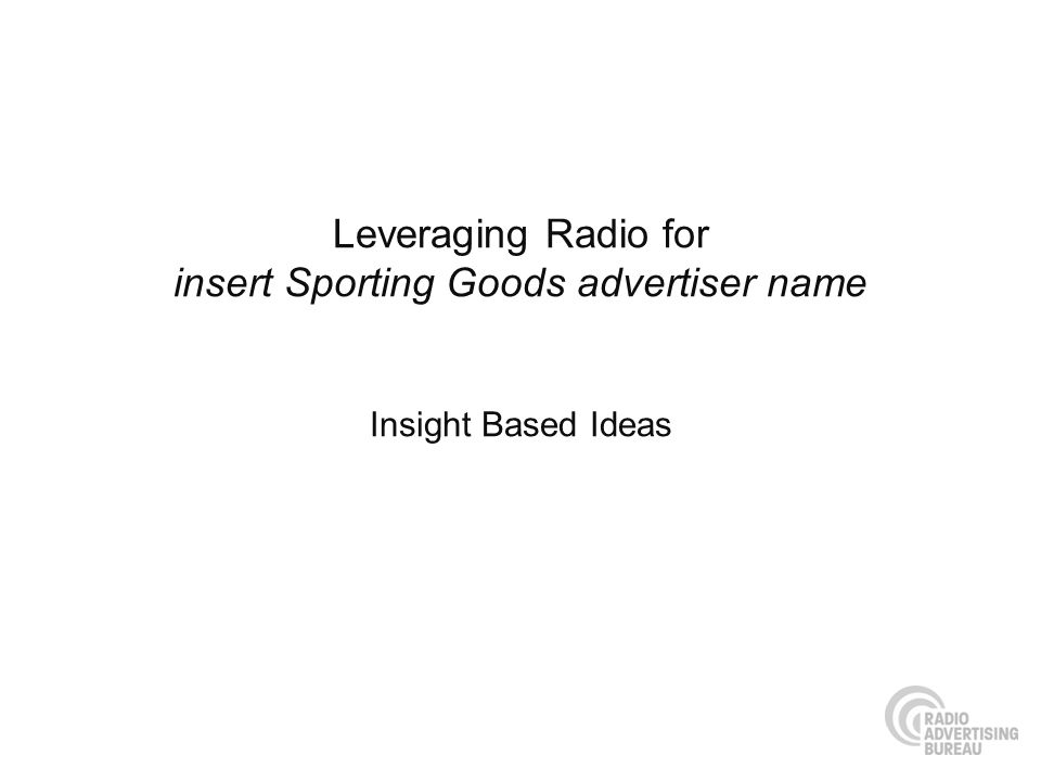 Leveraging Radio for insert Sporting Goods advertiser name Insight Based Ideas