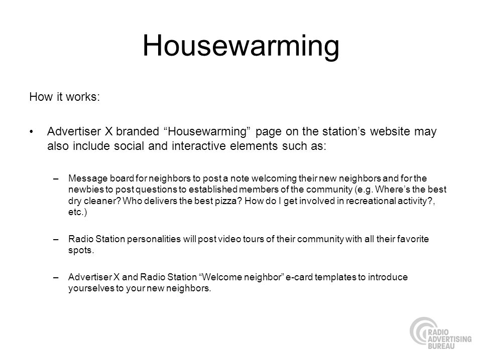 Housewarming How it works: Advertiser X branded Housewarming page on the stations website may also include social and interactive elements such as: –M