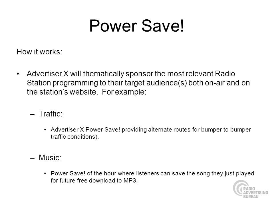 Power Save! How it works: Advertiser X will thematically sponsor the most relevant Radio Station programming to their target audience(s) both on-air a