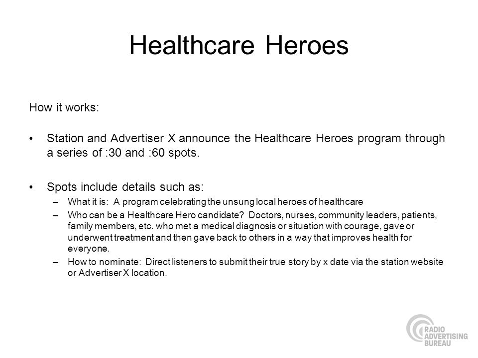 Healthcare Heroes How it works: Station and Advertiser X announce the Healthcare Heroes program through a series of :30 and :60 spots.