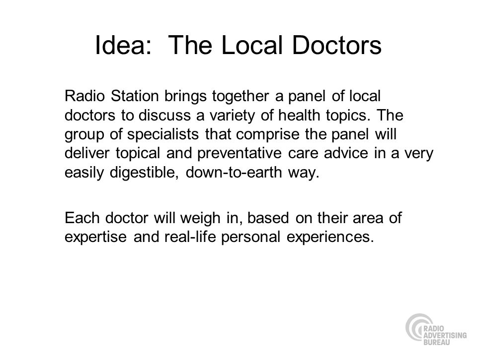 Idea: The Local Doctors Radio Station brings together a panel of local doctors to discuss a variety of health topics.