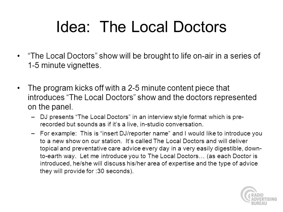 Idea: The Local Doctors The Local Doctors show will be brought to life on-air in a series of 1-5 minute vignettes.