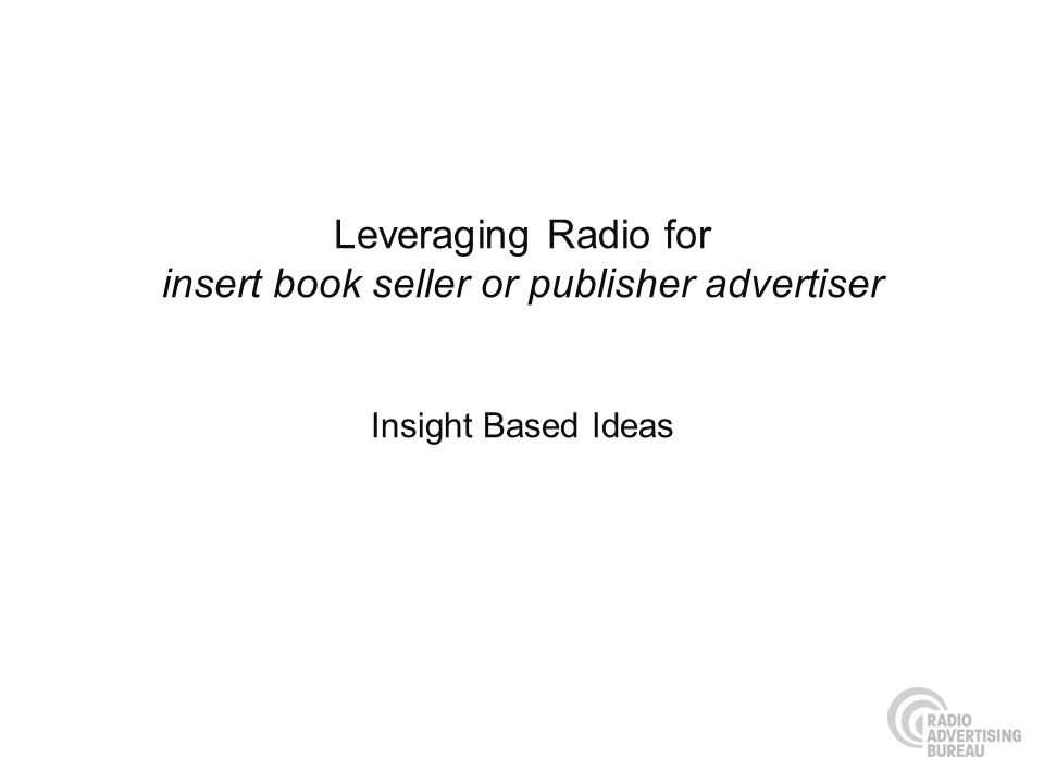 Leveraging Radio for insert book seller or publisher advertiser Insight Based Ideas