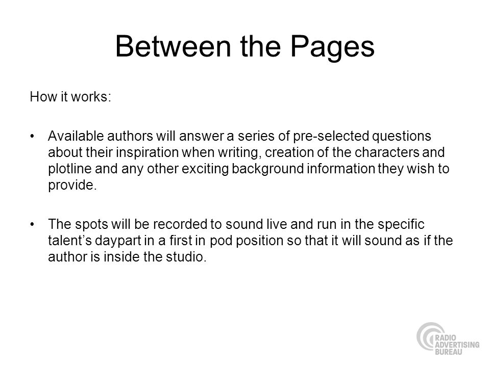 Between the Pages How it works: Available authors will answer a series of pre-selected questions about their inspiration when writing, creation of the characters and plotline and any other exciting background information they wish to provide.