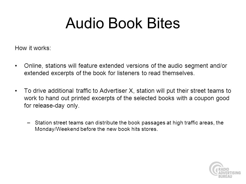 Audio Book Bites How it works: Online, stations will feature extended versions of the audio segment and/or extended excerpts of the book for listeners to read themselves.