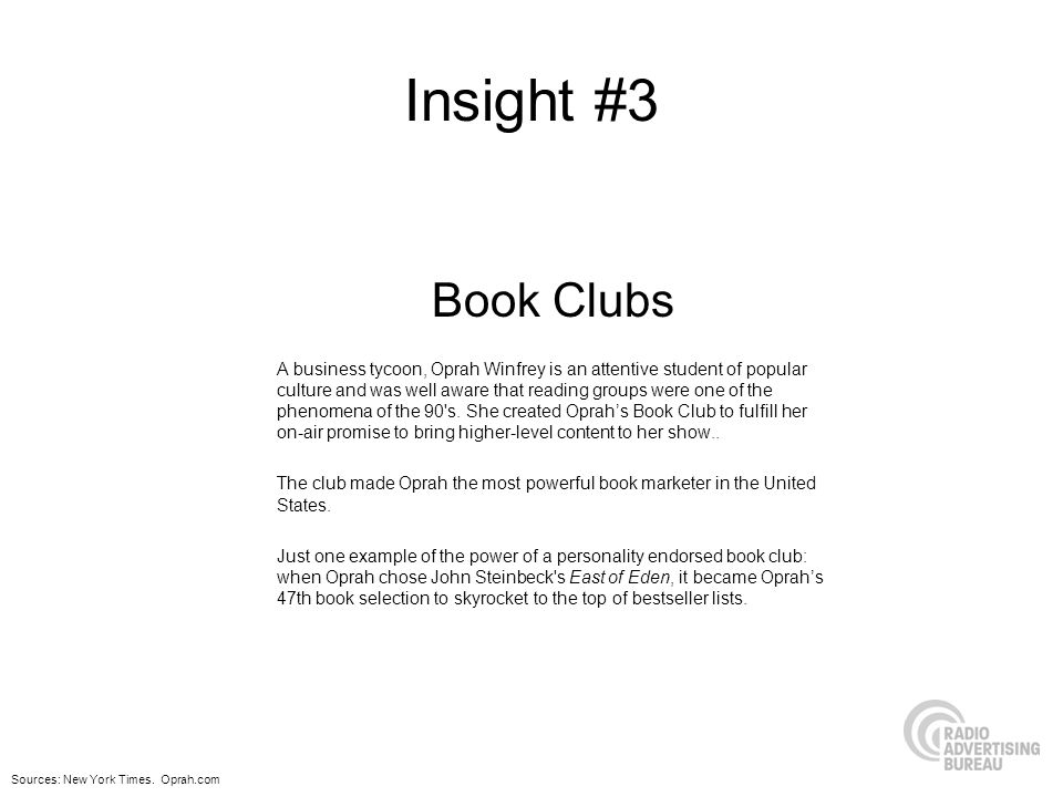 Insight #3 Book Clubs A business tycoon, Oprah Winfrey is an attentive student of popular culture and was well aware that reading groups were one of the phenomena of the 90 s.