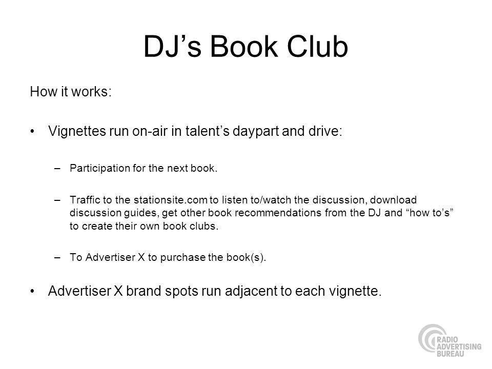 DJs Book Club How it works: Vignettes run on-air in talents daypart and drive: –Participation for the next book.