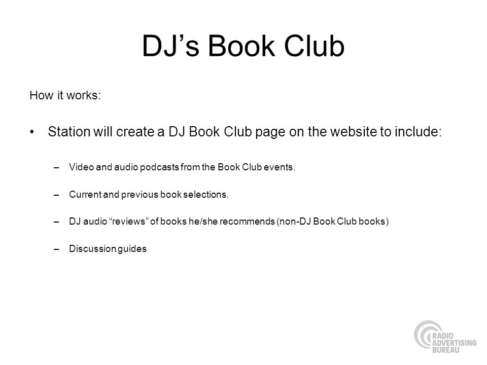 DJs Book Club How it works: Station will create a DJ Book Club page on the website to include: –Video and audio podcasts from the Book Club events.