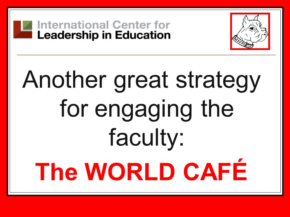 Another great strategy for engaging the faculty: The WORLD CAFÉ