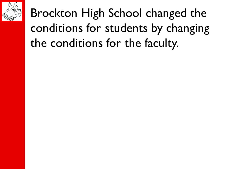 Brockton High School changed the conditions for students by changing the conditions for the faculty.