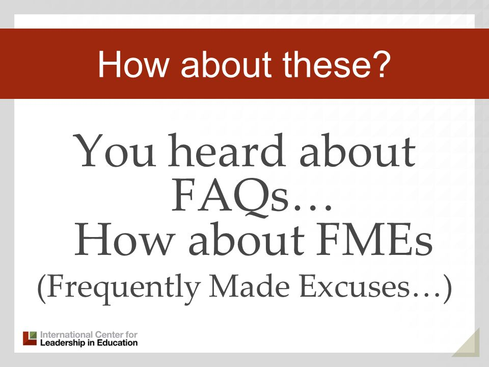 You heard about FAQs… How about FMEs (Frequently Made Excuses…) Third Key Trend How about these?