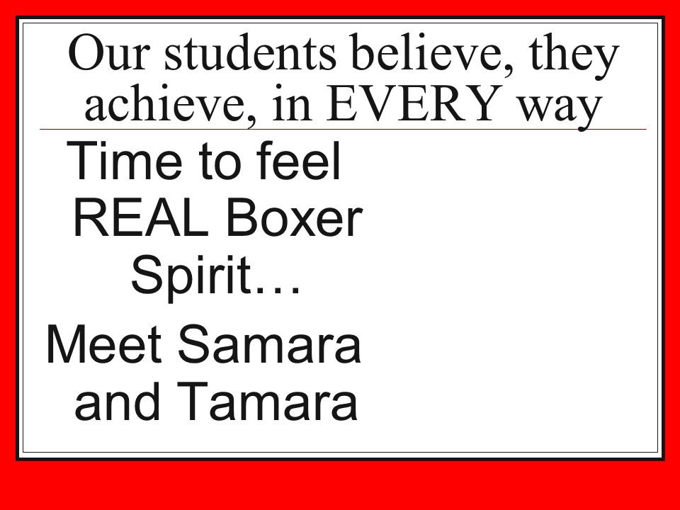 Our students believe, they achieve, in EVERY way Time to feel REAL Boxer Spirit… Meet Samara and Tamara