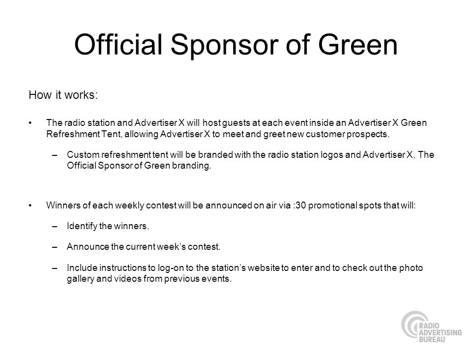 Official Sponsor of Green How it works: The radio station and Advertiser X will host guests at each event inside an Advertiser X Green Refreshment Tent, allowing Advertiser X to meet and greet new customer prospects.
