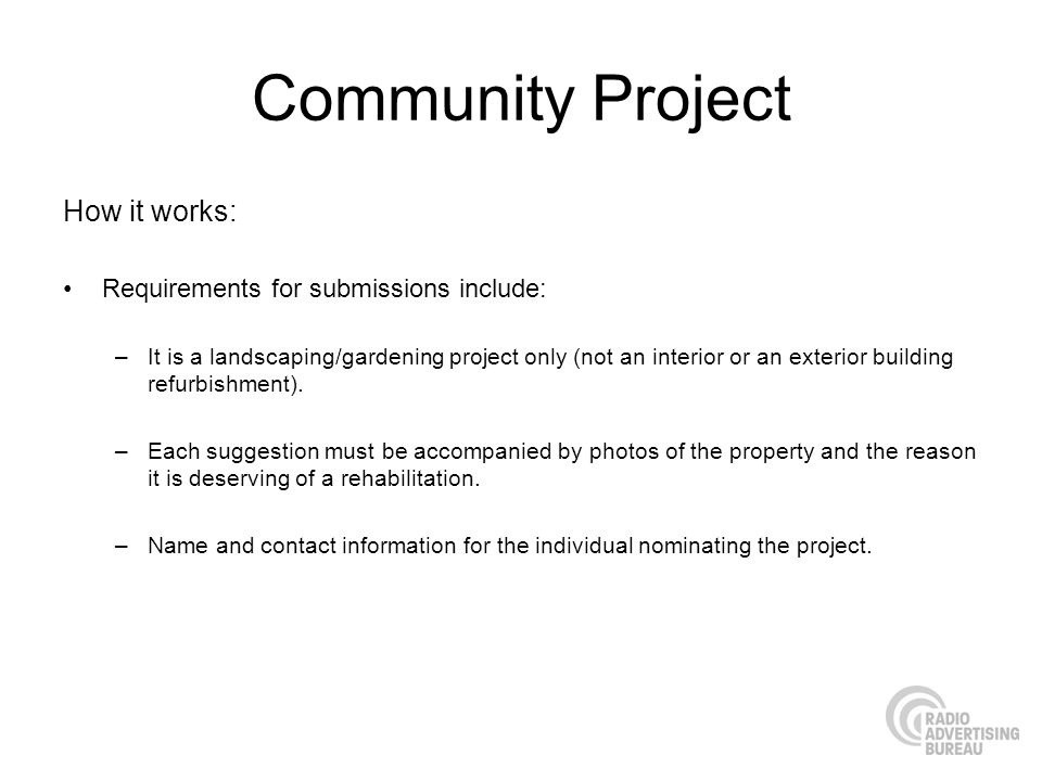 Community Project How it works: Requirements for submissions include: –It is a landscaping/gardening project only (not an interior or an exterior building refurbishment).