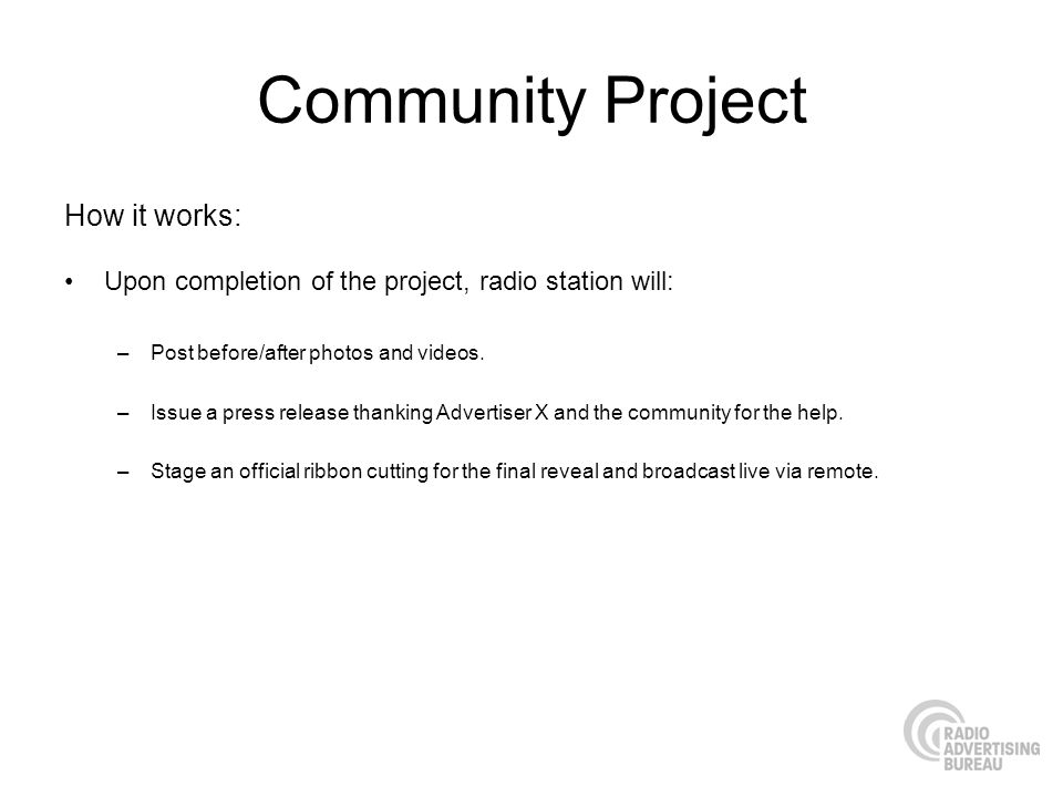 Community Project How it works: Upon completion of the project, radio station will: –Post before/after photos and videos.