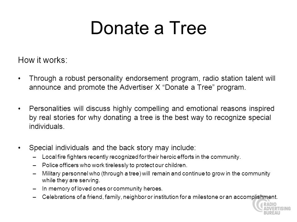 Donate a Tree How it works: Through a robust personality endorsement program, radio station talent will announce and promote the Advertiser X Donate a Tree program.