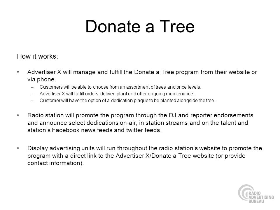 Donate a Tree How it works: Advertiser X will manage and fulfill the Donate a Tree program from their website or via phone.