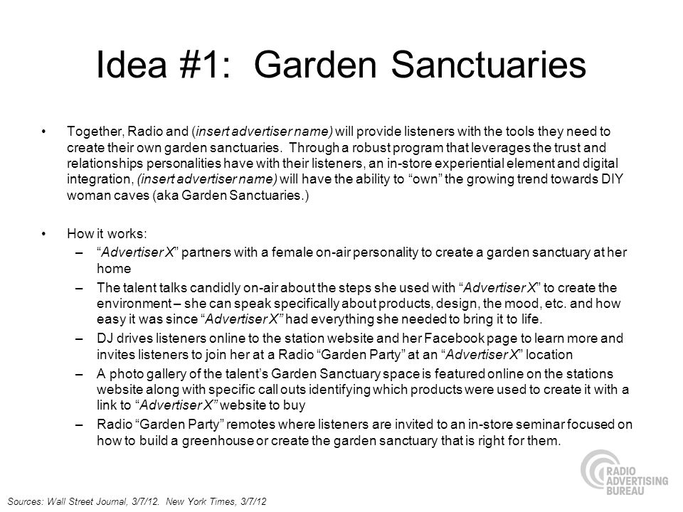 Idea #1: Garden Sanctuaries Together, Radio and (insert advertiser name) will provide listeners with the tools they need to create their own garden sa
