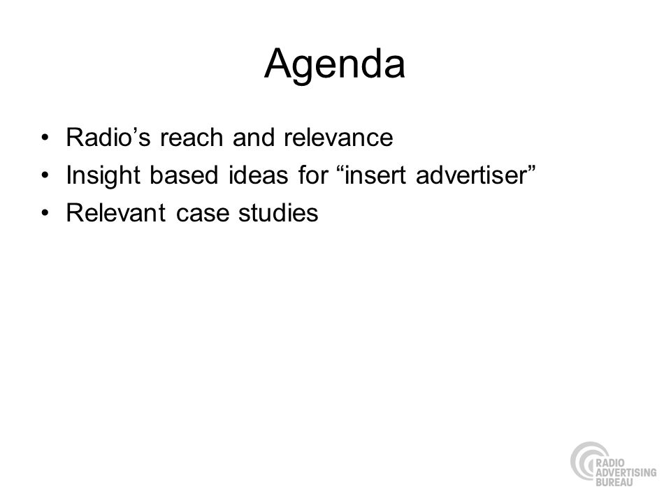 Agenda Radios reach and relevance Insight based ideas for insert advertiser Relevant case studies