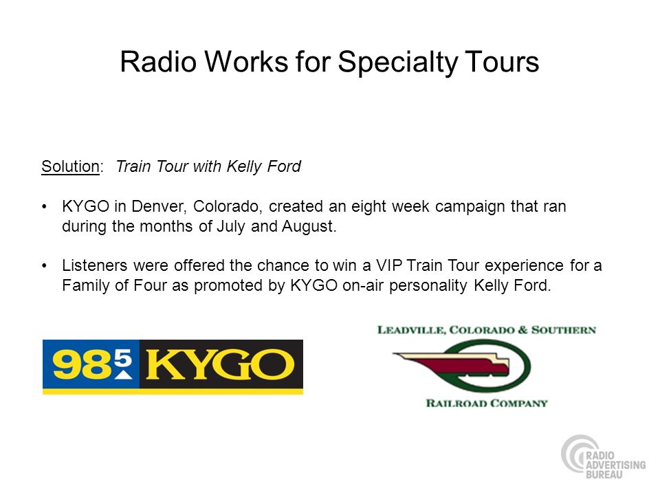 Radio Works for Specialty Tours Solution: Train Tour with Kelly Ford KYGO in Denver, Colorado, created an eight week campaign that ran during the mont