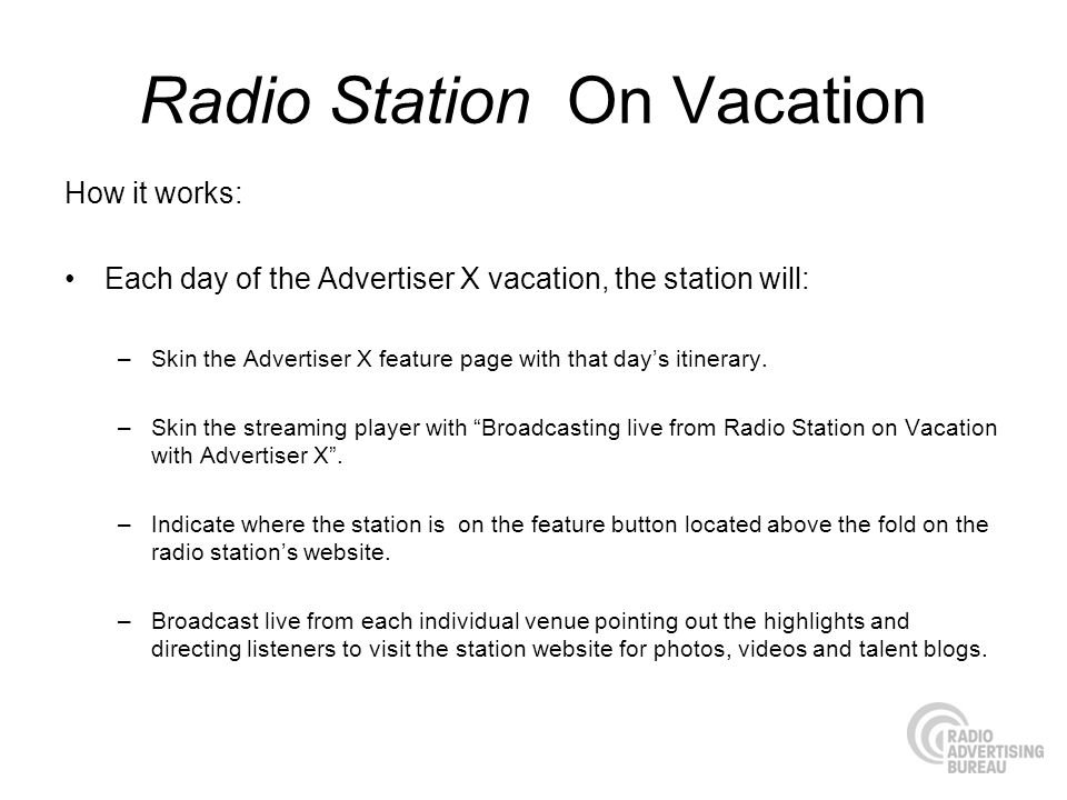 Radio Station On Vacation How it works: Each day of the Advertiser X vacation, the station will: –Skin the Advertiser X feature page with that days it