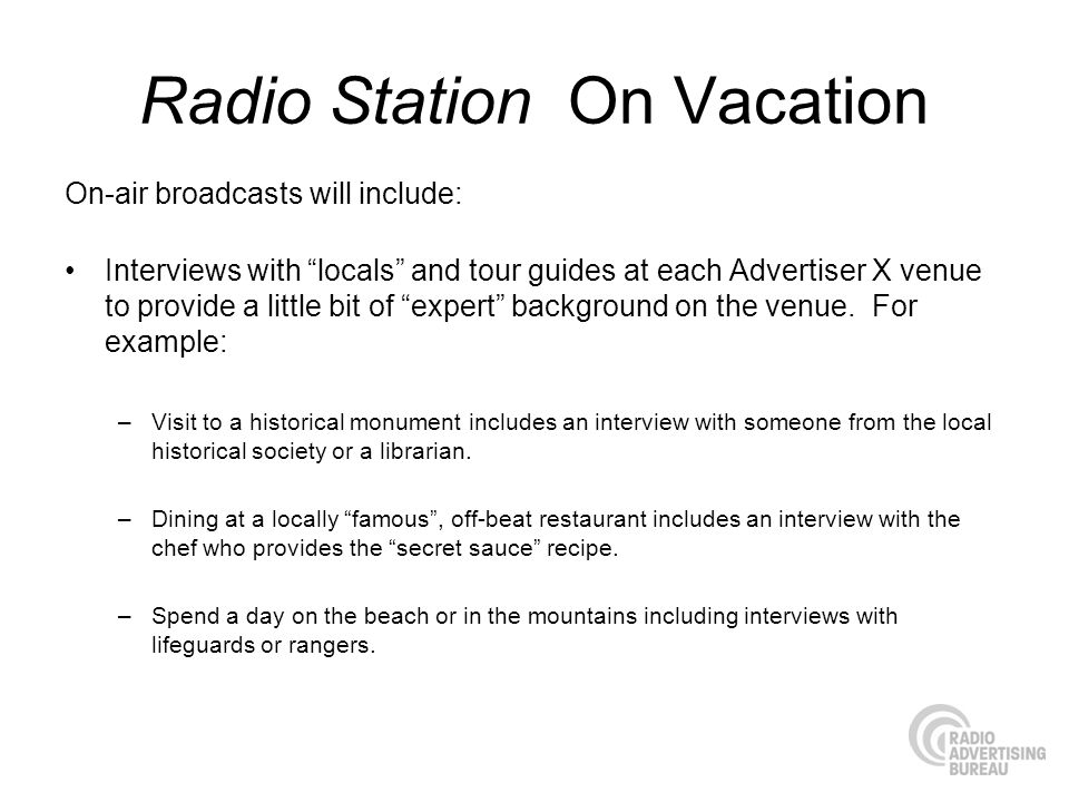 Radio Station On Vacation On-air broadcasts will include: Interviews with locals and tour guides at each Advertiser X venue to provide a little bit of