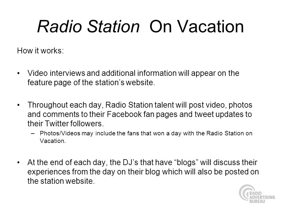 Radio Station On Vacation How it works: Video interviews and additional information will appear on the feature page of the stations website. Throughou