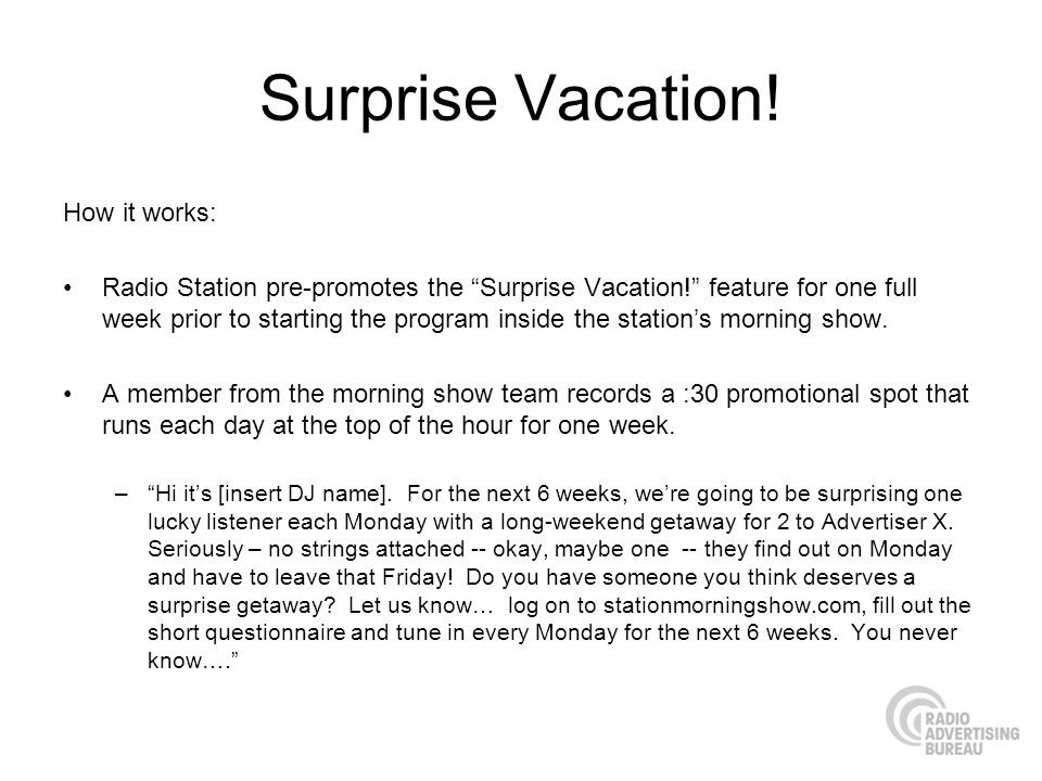 Surprise Vacation! How it works: Radio Station pre-promotes the Surprise Vacation! feature for one full week prior to starting the program inside the