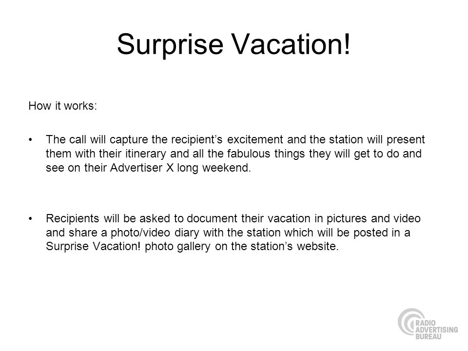 Surprise Vacation! How it works: The call will capture the recipients excitement and the station will present them with their itinerary and all the fa