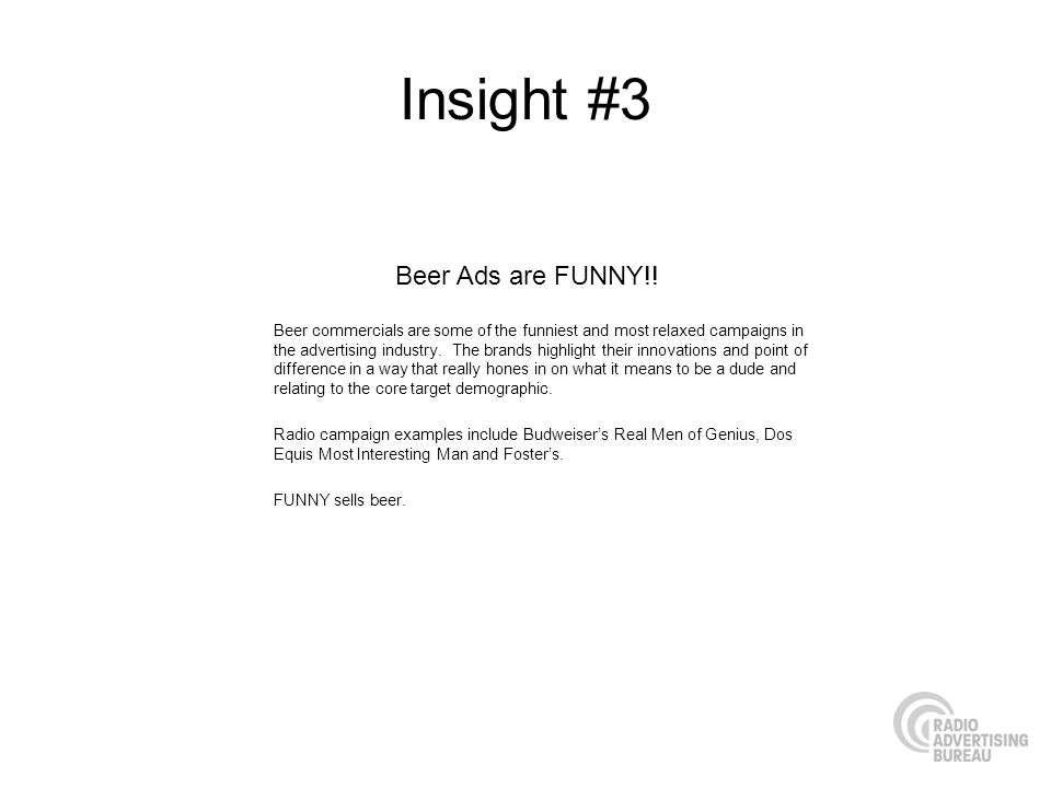 Insight #3 Beer commercials are some of the funniest and most relaxed campaigns in the advertising industry.