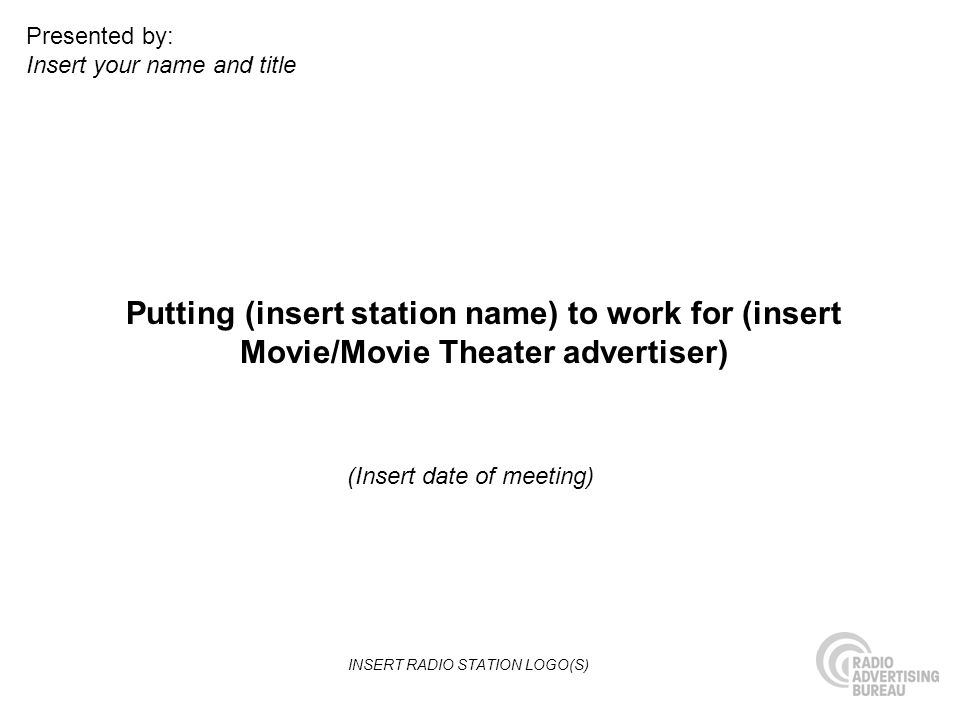 Putting (insert station name) to work for (insert Movie/Movie Theater advertiser) (Insert date of meeting) Presented by: Insert your name and title IN