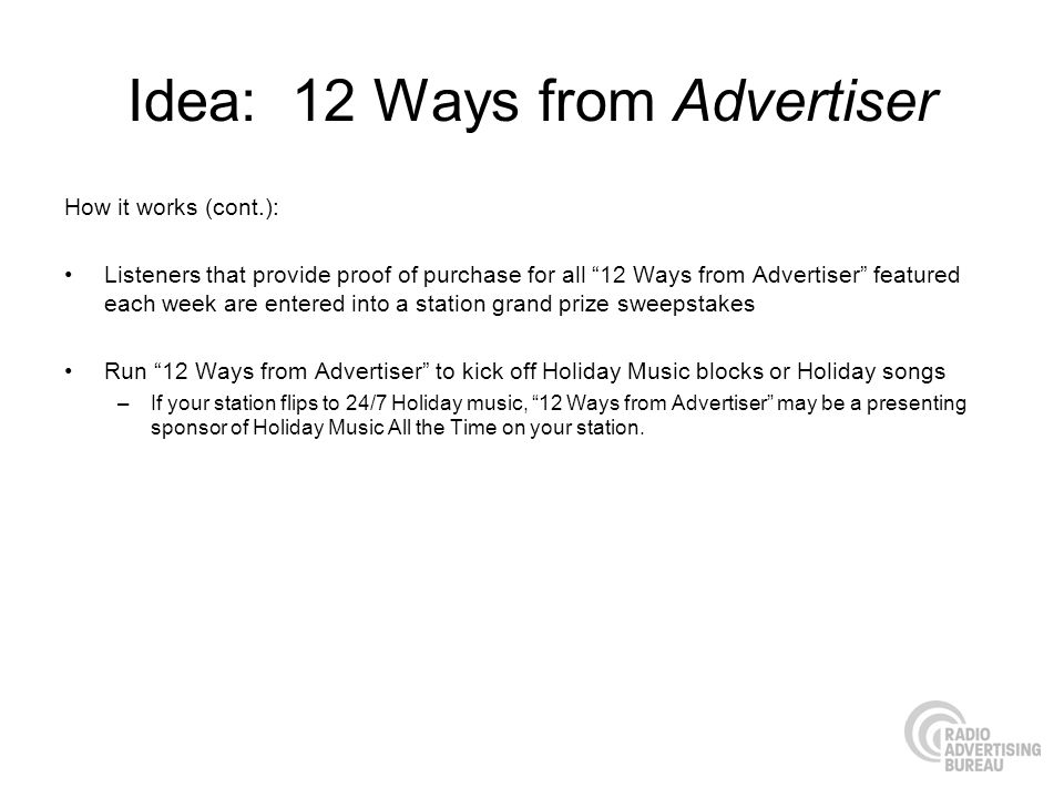 Idea: 12 Ways from Advertiser How it works (cont.): Listeners that provide proof of purchase for all 12 Ways from Advertiser featured each week are en