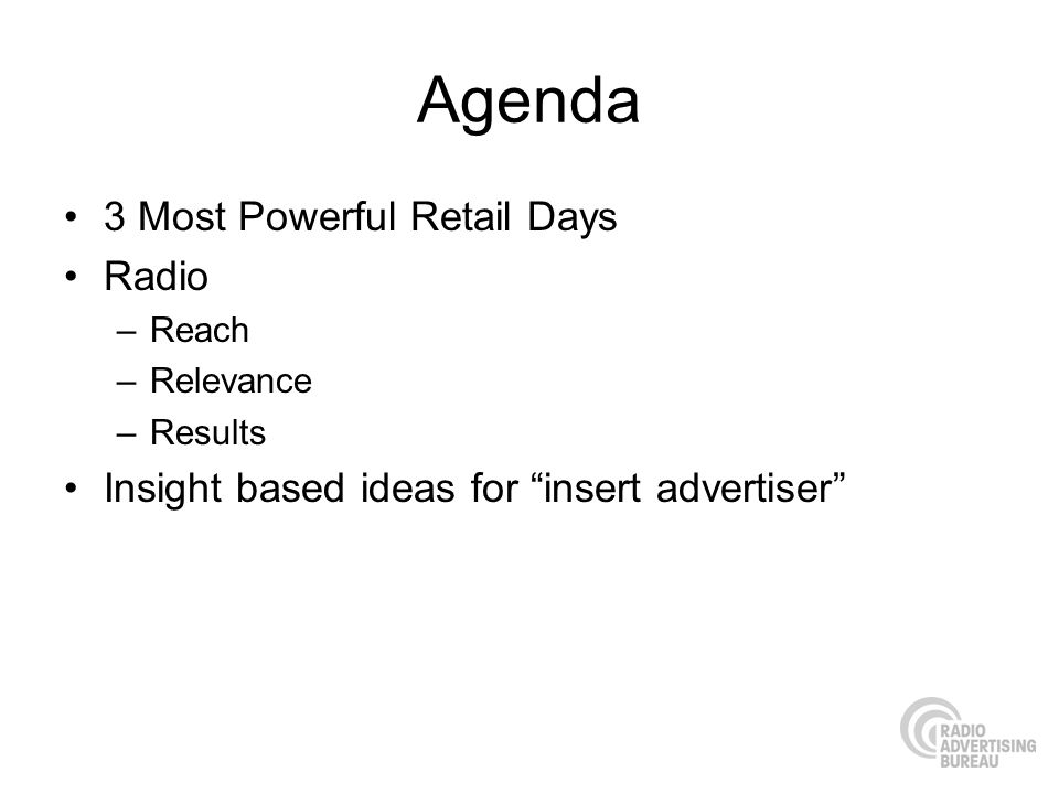 Agenda 3 Most Powerful Retail Days Radio –Reach –Relevance –Results Insight based ideas for insert advertiser