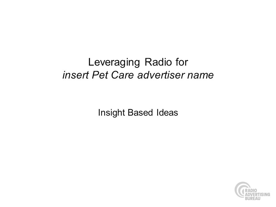 Leveraging Radio for insert Pet Care advertiser name Insight Based Ideas