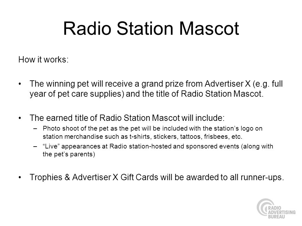 Radio Station Mascot How it works: The winning pet will receive a grand prize from Advertiser X (e.g.