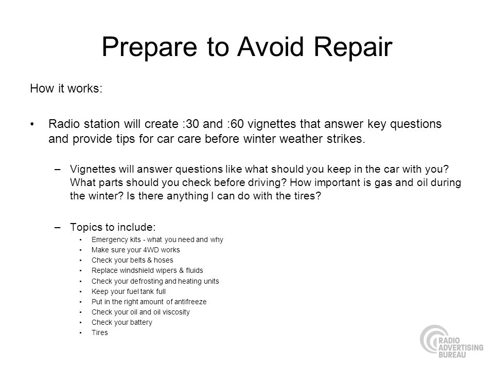 Prepare to Avoid Repair How it works: Radio station will create :30 and :60 vignettes that answer key questions and provide tips for car care before winter weather strikes.