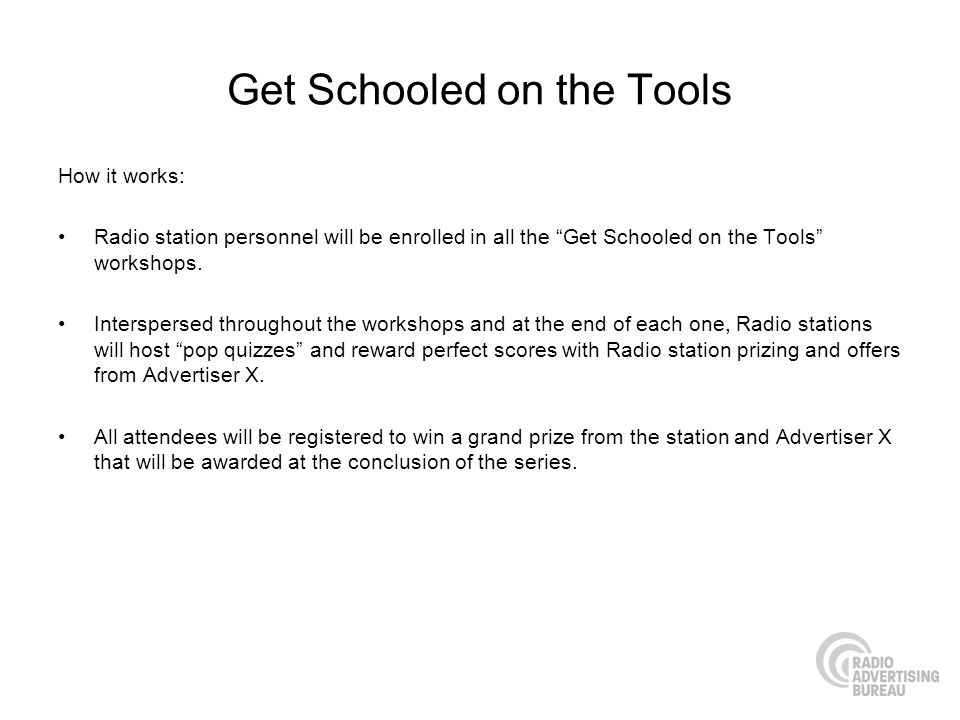 Get Schooled on the Tools How it works: Radio station personnel will be enrolled in all the Get Schooled on the Tools workshops.