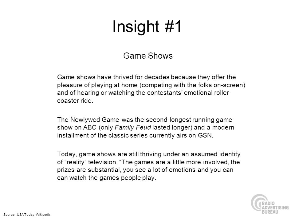 Insight #1 Game shows have thrived for decades because they offer the pleasure of playing at home (competing with the folks on-screen) and of hearing