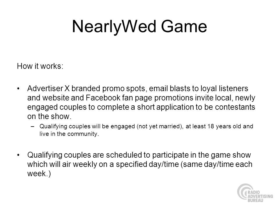 NearlyWed Game How it works: Advertiser X branded promo spots, email blasts to loyal listeners and website and Facebook fan page promotions invite loc