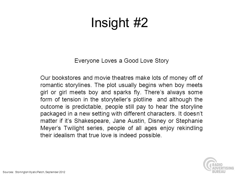 Insight #2 Everyone Loves a Good Love Story Our bookstores and movie theatres make lots of money off of romantic storylines. The plot usually begins w