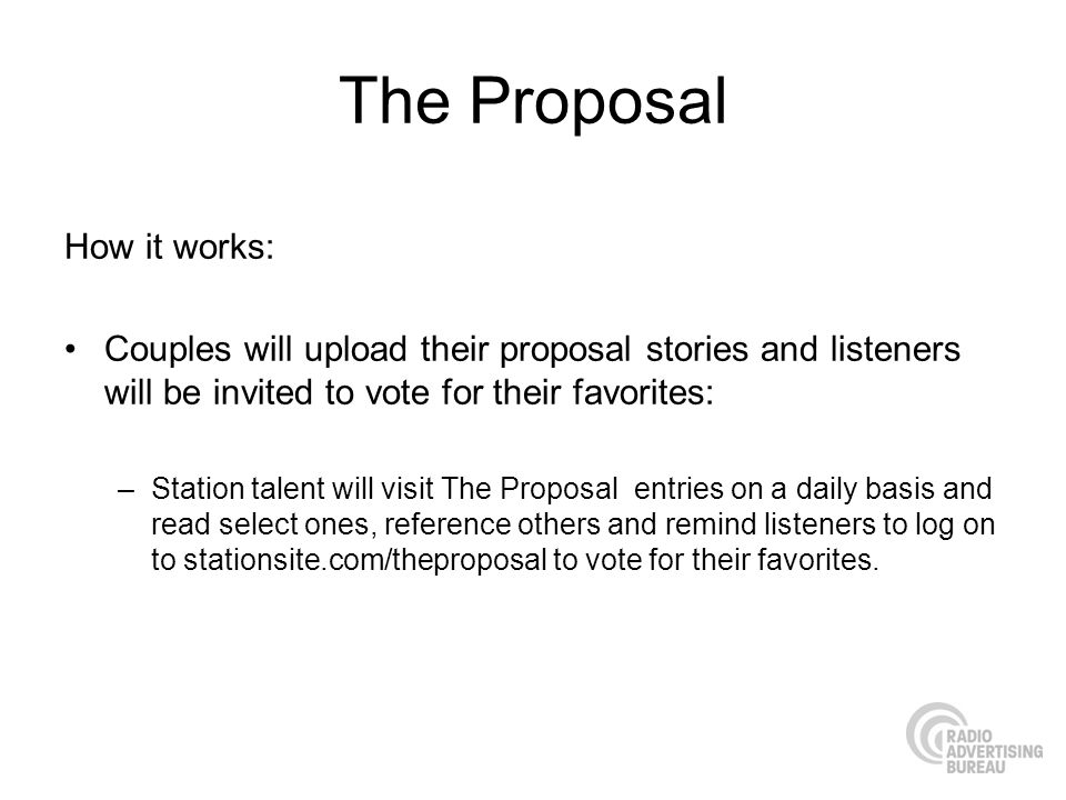 The Proposal How it works: Couples will upload their proposal stories and listeners will be invited to vote for their favorites: –Station talent will