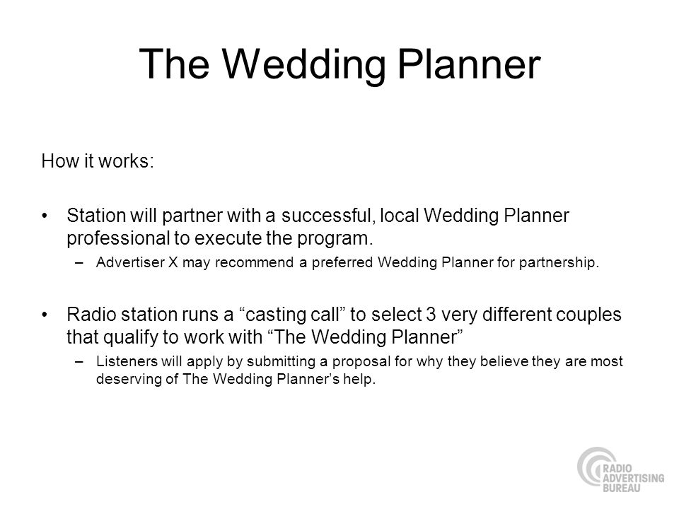 The Wedding Planner How it works: Station will partner with a successful, local Wedding Planner professional to execute the program. –Advertiser X may