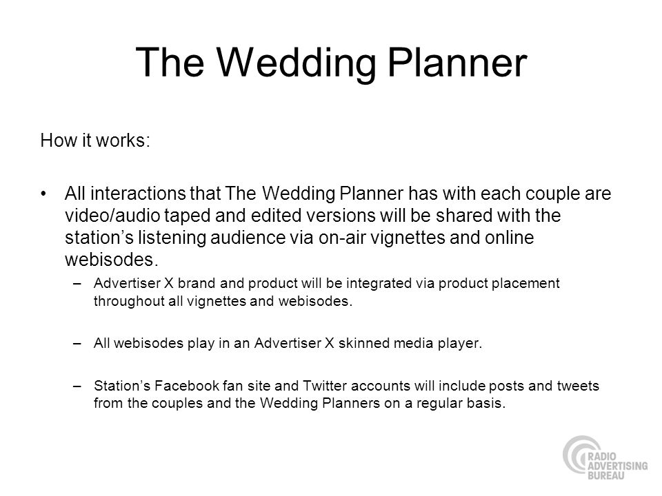 The Wedding Planner How it works: All interactions that The Wedding Planner has with each couple are video/audio taped and edited versions will be sha