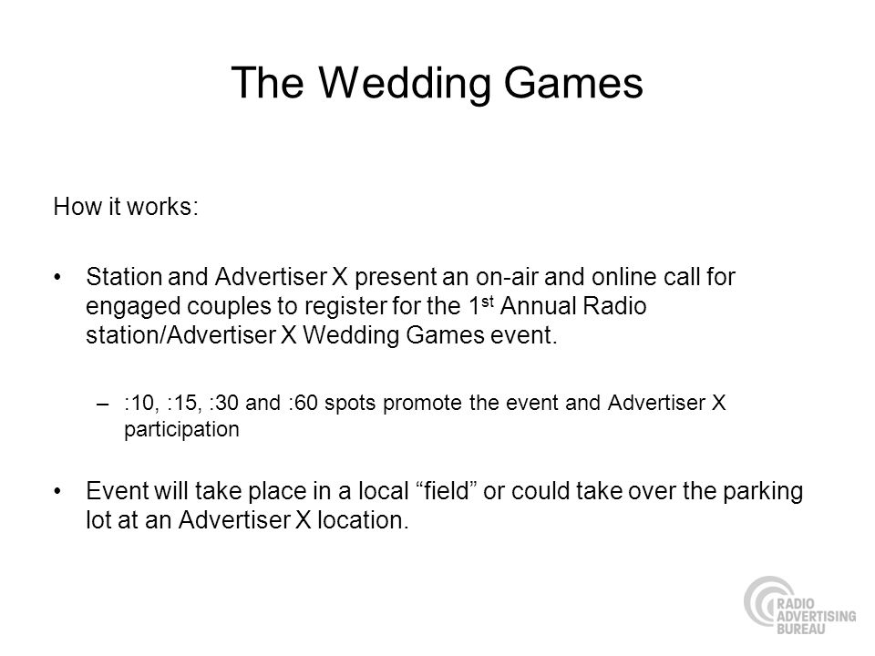 The Wedding Games How it works: Station and Advertiser X present an on-air and online call for engaged couples to register for the 1 st Annual Radio s
