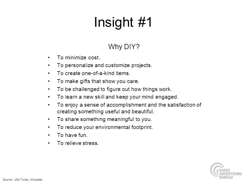 Insight #1 To minimize cost. To personalize and customize projects. To create one-of-a-kind items. To make gifts that show you care. To be challenged