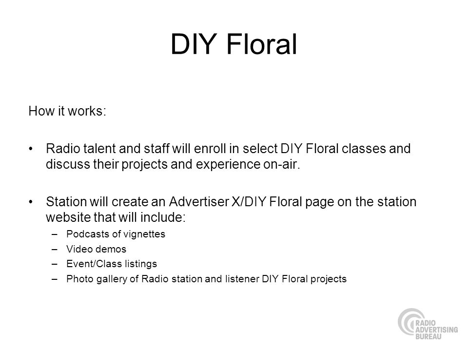 DIY Floral How it works: Radio talent and staff will enroll in select DIY Floral classes and discuss their projects and experience on-air. Station wil
