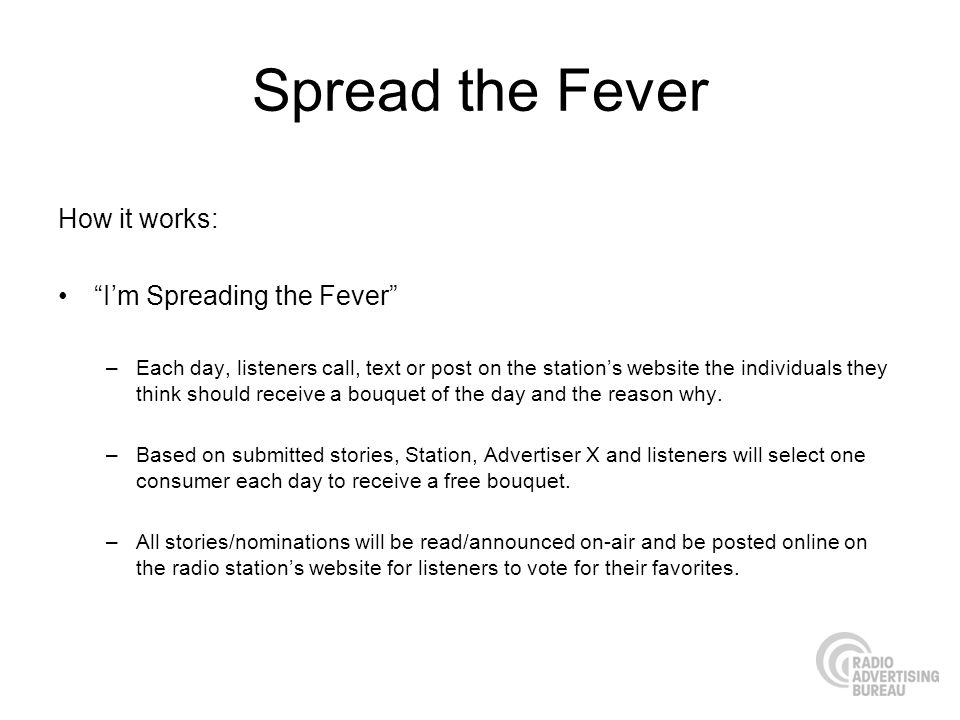 Spread the Fever How it works: Im Spreading the Fever –Each day, listeners call, text or post on the stations website the individuals they think shoul
